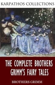 The Complete Brothers Grimm's Fairy Tales ebook by The Brothers Grimm