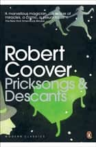 Pricksongs & Descants ebook by Robert Coover, Kate Atkinson