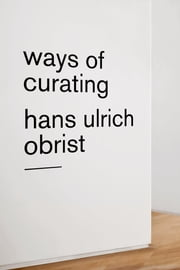 Ways of Curating ebook by Hans Ulrich Obrist