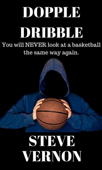 Dopple Dribble - You Will NEVER Look at a Basketball the Same Way Again ebook by Steve Vernon