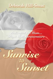 Sunrise To Sunset ebook by Deborah Hill-Senac