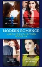Modern Romance Collection: March 2018 Books 1 - 4: Bound to the Sicilian's Bed (Conveniently Wed!) / A Deal for Her Innocence / Hired for Romano's Pleasure / His Mistress by Blackmail (Mills & Boon e-Book Collections) ebook by Maya Blake, Chantelle Shaw, Cathy Williams,...