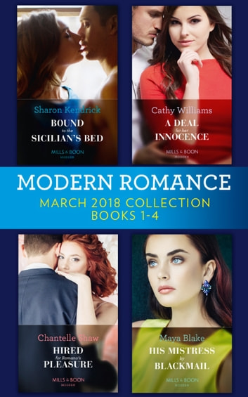 Modern Romance Collection: March 2018 Books 1 - 4: Bound to the Sicilian's Bed (Conveniently Wed!) / A Deal for Her Innocence / Hired for Romano's Pleasure / His Mistress by Blackmail (Mills & Boon e-Book Collections) ekitaplar by Maya Blake,Chantelle Shaw,Cathy Williams,Sharon Kendrick