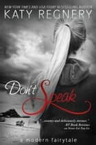 Don't Speak ebook door Katy Regnery