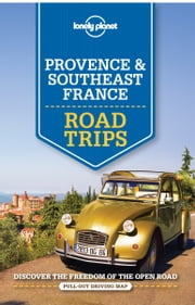 Lonely Planet Provence & Southeast France Road Trips ebook by Lonely Planet, Oliver Berry, Gregor Clark,...