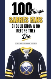 100 Things Sabres Fans Should Know & Do Before They Die ebook by Sal Maiorana