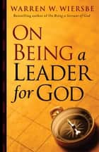 On Being a Leader for God ebook by Warren W. Wiersbe