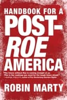 Handbook for a Post-Roe America ebook by Robin Marty