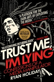 Trust Me, I'm Lying - Confessions of a Media Manipulator ebook by Ryan Holiday