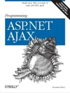Programming ASP.NET AJAX ebook by Christian Wenz