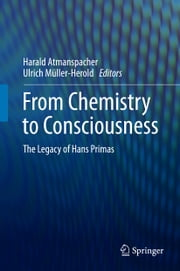 From Chemistry to Consciousness - The Legacy of Hans Primas ebook by Harald Atmanspacher,Ulrich Müller-Herold