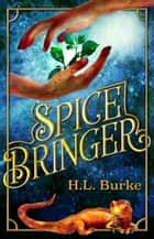 Spice Bringer ebook by H. L. Burke