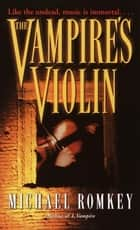 The Vampire's Violin - A Novel ebook by Michael Romkey