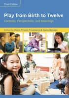Play from Birth to Twelve - Contexts, Perspectives, and Meanings ebook by Doris Pronin Fromberg, Doris Bergen