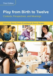 Play from Birth to Twelve - Contexts, Perspectives, and Meanings ebook by Doris Pronin Fromberg,Doris Bergen