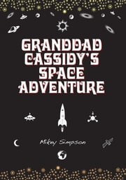 Granddad Cassidy's Space Adventure (4-6 Year Old's) ebook by Mikey Simpson