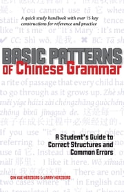 Basic Patterns of Chinese Grammar - A Student's Guide to Correct Structures and Common Errors ebook by Qin Xue Herzberg,Larry Herzberg