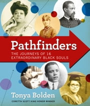 Pathfinders - The Journeys of 16 Extraordinary Black Souls ebook by Tonya Bolden