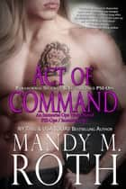 Act of Command - Paranormal Security and Intelligence an Immortal Ops World Novel ebook by Mandy M. Roth