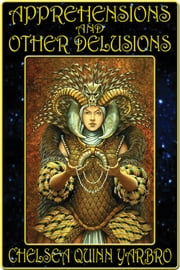 Apprehensions and Other Delusions ebook by Chelsea Quinn Yarbro