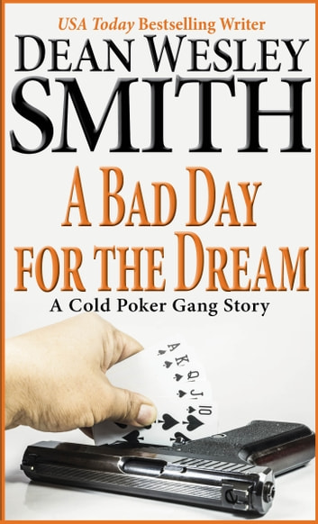 A Bad Day for the Dream - A Cold Poker Gang Mystery ebook by Dean Wesley Smith