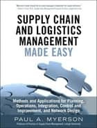 Supply Chain and Logistics Management Made Easy ebook by Paul A. Myerson