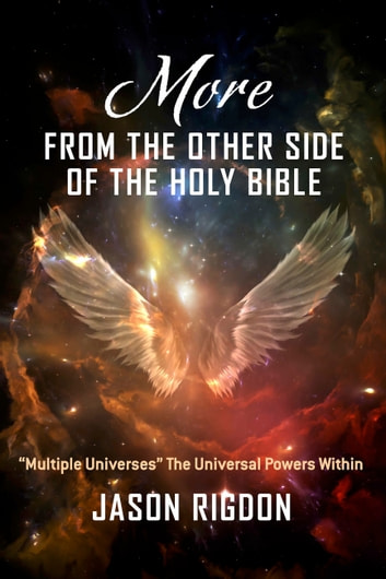 "More from the Other Side of the Holy Bible - ""Multiple Universes"" The Universal Powers Within ebook by Jason Rigdon"