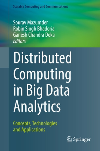Distributed Computing in Big Data Analytics - Concepts, Technologies and Applications eBook by