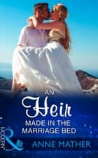 An Heir Made In The Marriage Bed (Mills & Boon Modern) ebook by Anne Mather