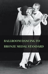 Ballroom Dancing To Bronze Medal Standard ebook by Anon.