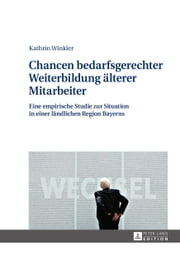 Chancen bedarfsgerechter Weiterbildung älterer Mitarbeiter - Eine empirische Studie zur Situation in einer ländlichen Region Bayerns ebook by Kobo.Web.Store.Products.Fields.ContributorFieldViewModel