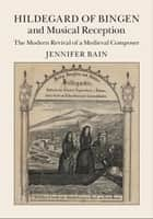 Hildegard of Bingen and Musical Reception - The Modern Revival of a Medieval Composer ebook by Jennifer Bain