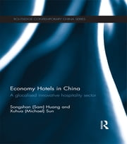Economy Hotels in China - A Glocalized Innovative Hospitality Sector ebook by Songshan Sam Huang,Xuhua Michael Sun