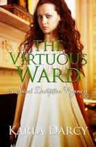 The Virtuous Ward ebook by Karla Darcy