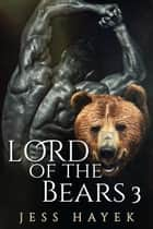 Lord of the Bears 3 - Bear-Lord, #3 ebook by Jess Hayek