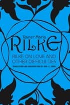 Rilke on Love and Other Difficulties: Translations and Considerations ebook by John J. L. Mood, Rainer Maria Rilke