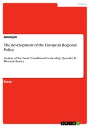 The development of the European Regional Policy - Analyse of the book 'Conditional Leadership' (Jennifer R. Wozniak Boyle) ebook by Anonym