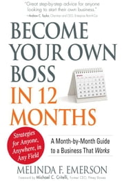 Become Your Own Boss in 12 Months: A Month-By-Month Guide to a Business That Works ebook by Emerson, Melinda F.