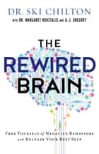 The ReWired Brain - Free Yourself of Negative Behaviors and Release Your Best Self ebook by Dr. Ski Chilton, Dr. Margaret Rukstalis, A. J. Gregory