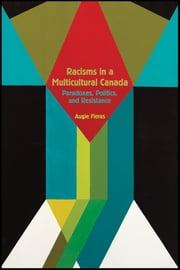 Racisms in a Multicultural Canada - Paradoxes, Politics, and Resistance ebook by Augie Fleras