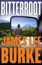 Bitterroot - A Novel ebook by James Lee Burke