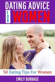 Dating Advice For Women ebook by Emily Burrage