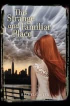 This Strange and Familiar Place ebook by Rachel Carter
