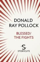 Blessed / The Fights (Storycuts) ebook by Donald Ray Pollock