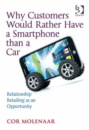 Why Customers Would Rather Have a Smartphone than a Car - Relationship Retailing as an Opportunity ebook by Prof Dr Cor Molenaar