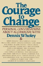 The Courage to Change - Personal Conversations about Alcoholism ebook by Dennis Wholey, Robert Bauman, Sid Caesar,...