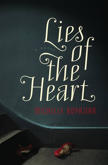 Lies of the Heart - A Novel eBook by Michelle Boyajian