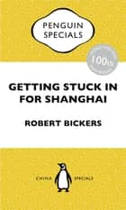 Getting Stuck in For Shanghai ebook by Robert Bickers