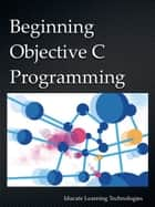 Beginning Objective C Programming ebook by Iducate Learning Technologies