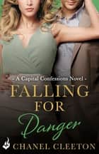 Falling For Danger: Capital Confessions 3 ebook by Chanel Cleeton